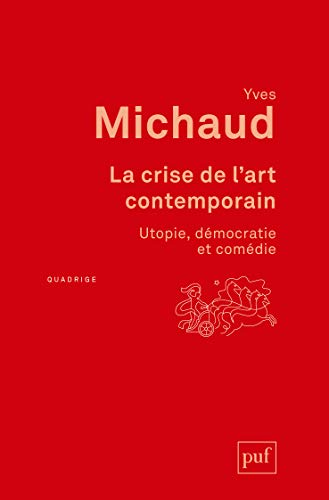 Crise de l'art contemporain (La) [nouvelle édition]: Michaud, Yves