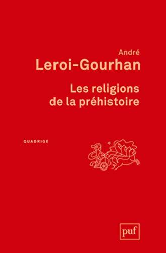 Religions de la préhistoire (Les) [nouvelle édition]: Leroi-Gourhan, André