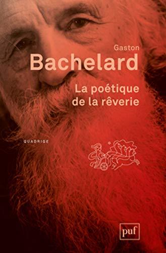Poétique de la rêverie (La) [nouvelle édition]: Bachelard, Gaston