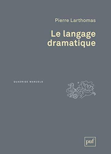 Le langage dramatique : Sa nature, ses: Pierre Larthomas