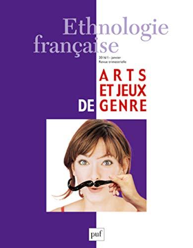 Ethnologie Francaise ; Tome 46, No. 1, Janvier-Mars 2016: Art et Jeux De Genre - Segalen; Buscatto; Monjaret; Levy; Laillier; Aterianus-Owanga; Tourre-Malen; Perrenoud; Chapuis; Trajtenberg; Turbe; Morad; Others