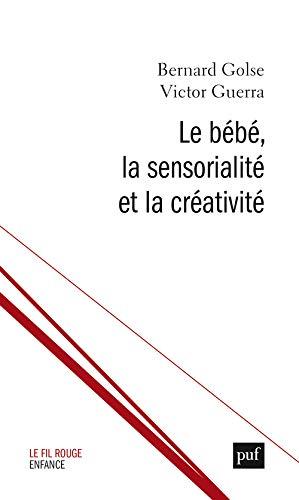 9782130800910: Le bébé, la sensorialité et la créativité