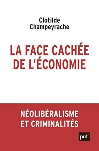 9782130815327: La face cachée de l'économie : Néolibéralisme et criminalités