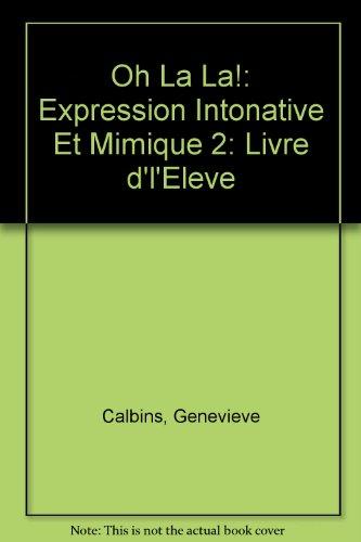 Oh La La!: Expression Intonative Et Mimique 2: Livre d'l'Eleve (French Edition): Calbins,...