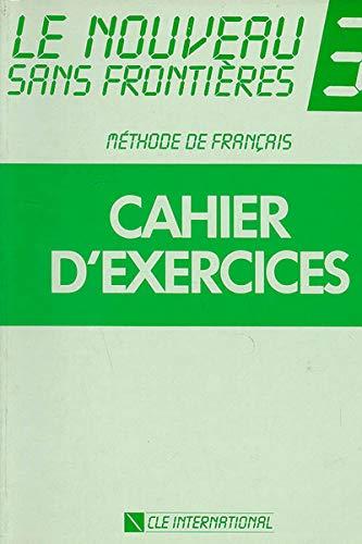9782190334721: LE NOUVEAU SANS FRONTIERES. Tome 3, Cahier d'exercices: Level 3