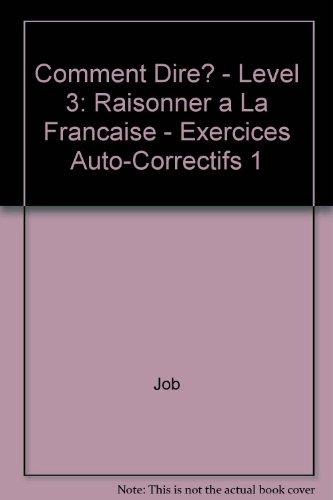 9782190338262: Comment Dire? - Level 3: Raisonner a La Francaise - Exercices Auto-Correctifs 1 (French Edition)