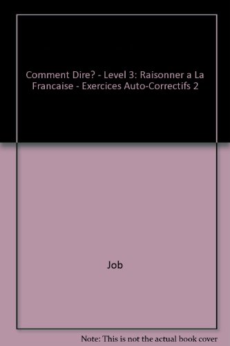 9782190338279: Comment Dire? - Level 3: Raisonner a La Francaise - Exercices Auto-Correctifs 2 (French Edition)
