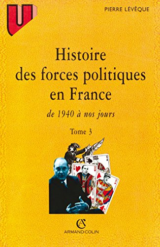 9782200015015: Histoire des forces politiques en France, tome 3. 1940 à nos jours