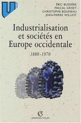 Industrialisation et sociétés en Europe occidentale (1880-1970).: BUSSIÈRE, ERIC / ...