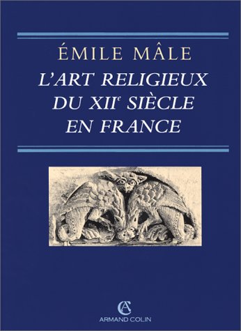 L'Art Religieux du XIIe Siecle En France. Etude sur les Origines de l'Iconographie du ...