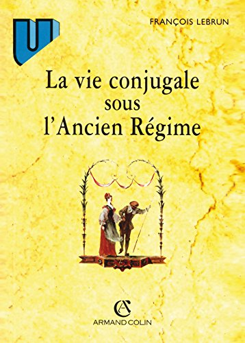 9782200019532: La Vie conjugale sous l'ancien régime, 4e édition