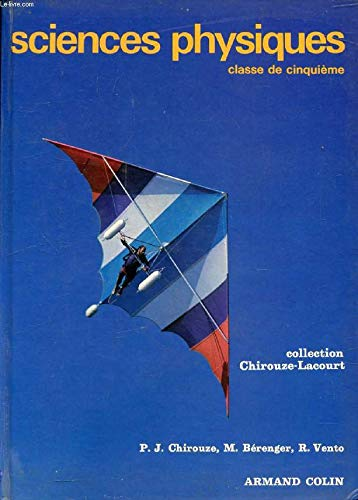 SCIENCES PHYSIQUES, CLASSE DE 5e: CHIROUZE P.J., BERENGER M., VENTO R.