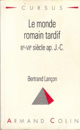 Le monde romain tardif : IIIe-VIIe sià cle ap. J.-C.: Bertrand Lançon