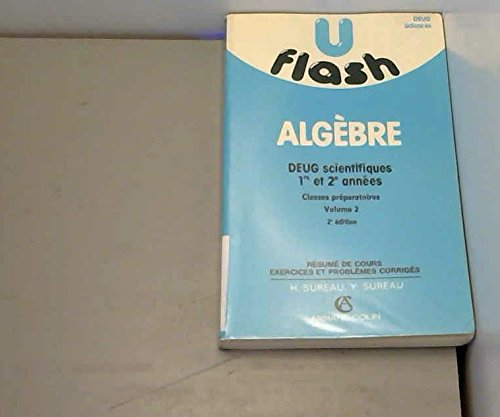 FLASH, ALGEBRE, DEUG SCIENTIFIQUES, 1re ET 2e ANNEES, CLASSES PREPARATOIRES, TOME 2: SUREAU HELENE ...