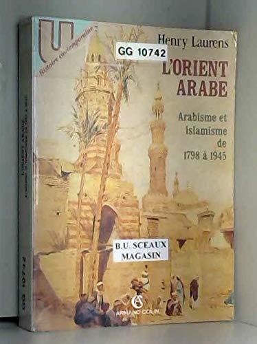 9782200213923: L'Orient arabe: Arabisme et islamisme de 1798 a 1945 (U. Histoire contemporaine) (French Edition)