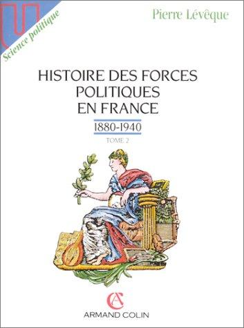 9782200215651: Histoire des forces politiques en France, tome 2 : 1880-1940