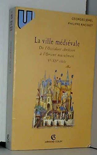 9782200216788: LA VILLE MEDIEVALE. De l'Occident chrétien à l'Orient musulman (Vème-XVème siècle)