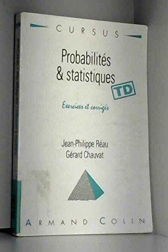 PROBABILITES ET STATISTIQUES. Exercices et corrigés (Cursus: Gérard Chauvat; Jean-Philippe