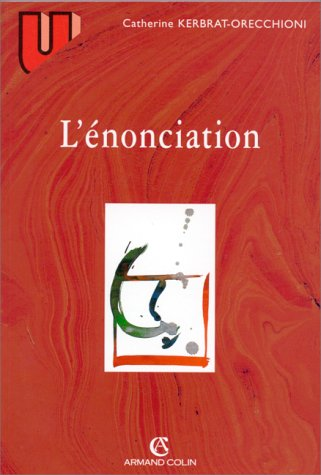 L'ENONCIATION: KERBRAT-ORECCHIONI, CATHERINE