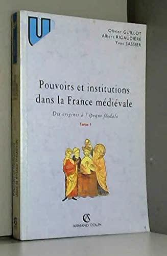 Pouvoirs et institutions dans la France médiévale Tome 1 Des origine à l'...