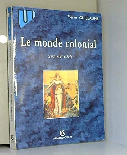 LE MONDE COLONIAL XIXEME - XXEME SIECLE.: Guillaume, Pierre