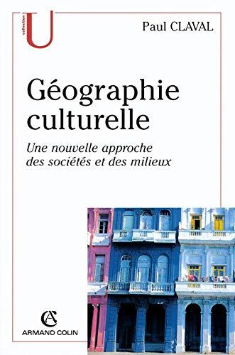 Geographie culturelle : une nouvelle approche des societes et des milieux: Claval