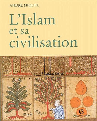 L'Islam et sa civilisation: André Miquel