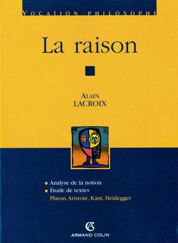 9782200264772: La raison: Platon, Aristote, Kant, Heidegger