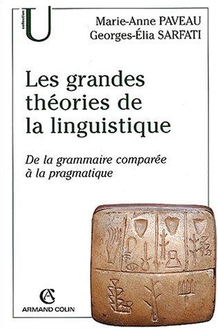 Les grandes theories de la linguistique - de la grammaire comparée a la pragmatique: Paveau