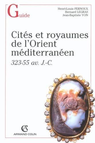 Cités et Royaumes De l'Orient Méditerranéen 323-55: Fernoux, Henri-Louis; Legras,