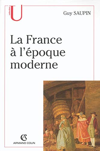 LA FRANCE A L'EPOQUE MODERNE: SAUPIN Guy: