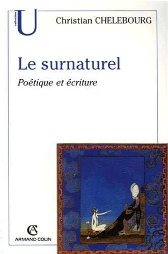 Le surnaturel: Poétique et écriture: Christian Chelebourg
