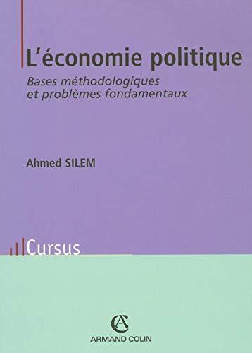 L'économie politique : Bases méthodologiques et problèmes: Ahmed Silem