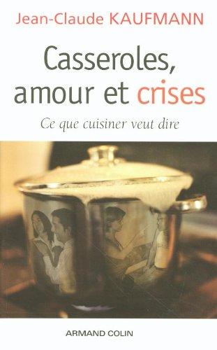 9782200268862: Casseroles, amour et crises : Ce que cuisiner veut dire