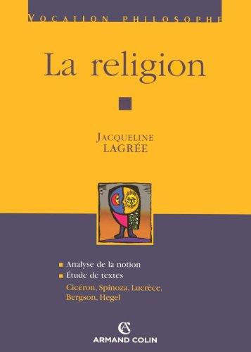 La religion: Cicéron, Spinoza, Lucrèce, Bergson, Hegel: Jacqueline Lagrée