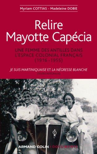 9782200277123: Relire Mayotte Capécia: Une femme des Antilles dans l'espace colonial français (1916-1955) (Armand Colin/Documents)