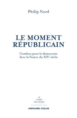 9782200279653: Le moment républicain: Combats pour la démocratie dans la France du XIXe siècle