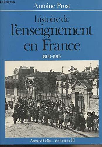 HISTOIRE DE L'ENSEIGNEMENT EN FRANCE. 1800-1967: Prost, Antoine