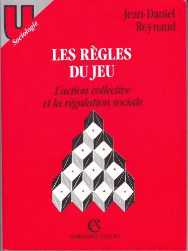Les règles du jeu : L'action collective et la éégulation sociale: Reynaud...