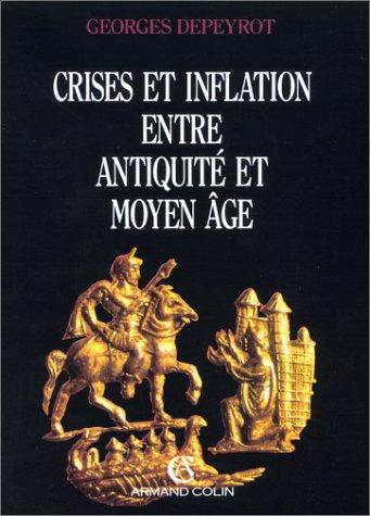 Crises et inflation entre antiquite et moyen age.: DEPEYROT, GEORGES
