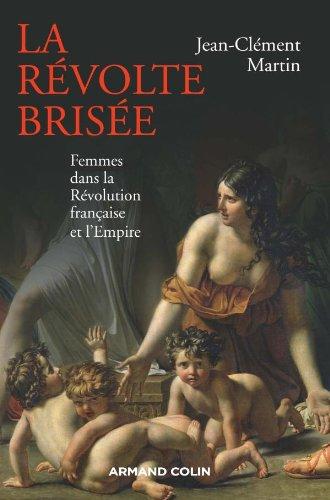 La révolte brisée: Femmes dans la Révolution: Martin, Jean-Clément