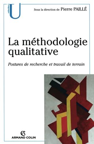 La méthodologie qualitative : Postures de recherche: Pierre Paillé