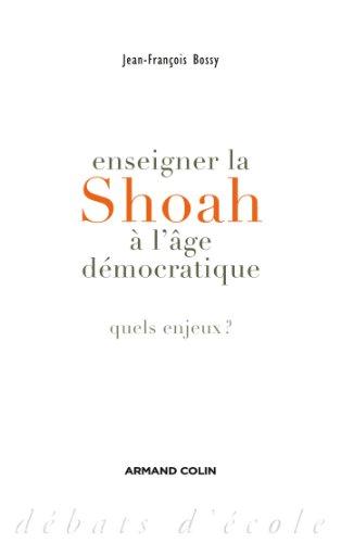Enseigner la Shoah à l'âge démocratique: Quels: Jean-François Bossy