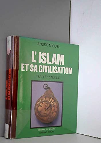 L'Islam et sa civilisation : VIIe-XXe siècle.: Miquel, Miquel.
