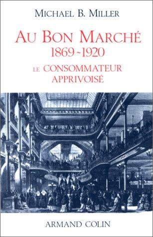 9782200371210: Au Bon Marche, 1869-1920: Le consommateur apprivoise
