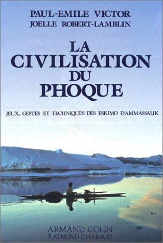 LA CIVILISATION DU PHOQUE ----- Volume 1 , Jeux, gestes et techniques des Eskimo d'Ammassalik....
