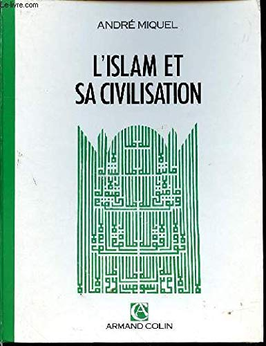 L'Islam et sa civilisation : VIIe-XXe siÃ: Andrà Miquel