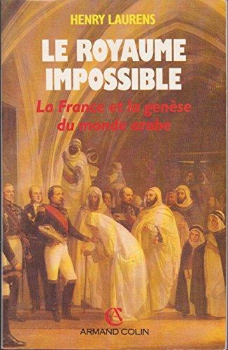 9782200372231: Le royaume impossible : La France et la genèse du monde arabe