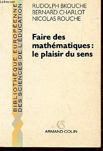 Faire des mathématiques : le plaisir du sens [Jan 01, 1991] Bkouche