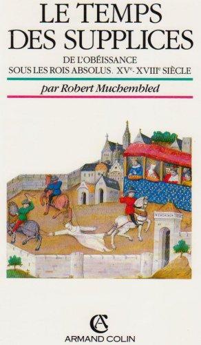 9782200372804: Le temps des supplices : De l'obéissance sous les rois absolus, XVe-XVIIIe siècle (Armand Colin)